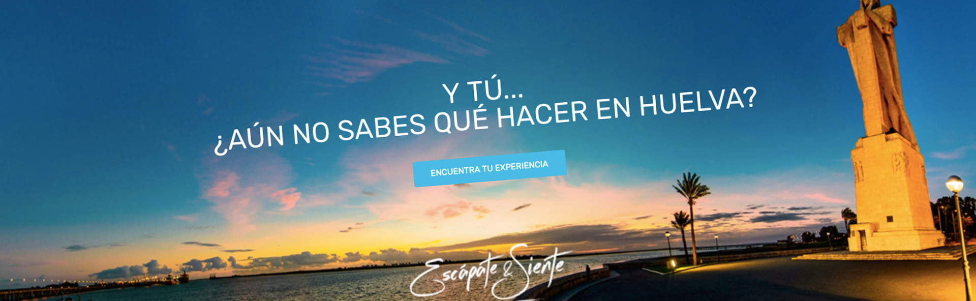 Y tú ... ¿Aún no sabes que hacer en Huelva?
